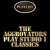The Aggrovators Plays Studio 1 Classics Playlist by The Aggrovators