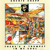 There's a Trumpet in My Soul by Archie Shepp