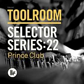 Toolroom Selector Series: 22 Prince Club (Mixed by Prince Club) by Various Artists