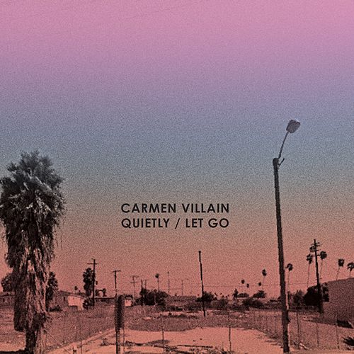 Quietly / Let Go by Carmen Villain