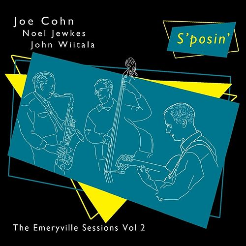 S'posin': The Emeryville Sessions, Vol. 2 by Joe Cohn