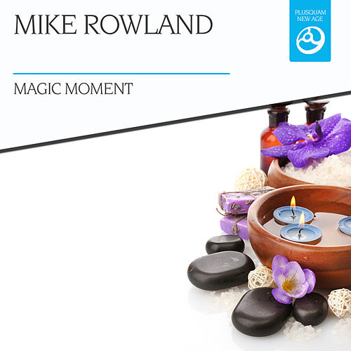 Magic Moment by Mike Rowland