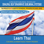 Learn Thai - Subliminal and Ambient Music Therapy by Binaural Beat Brainwave Subliminal Systems
