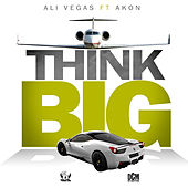 Think Big by Ali Vegas