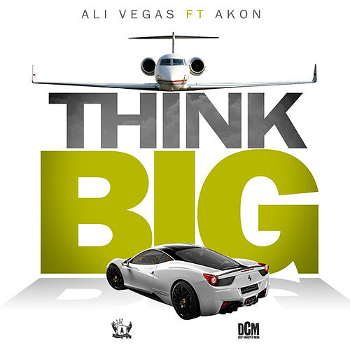 Think Big by Ali Vegas