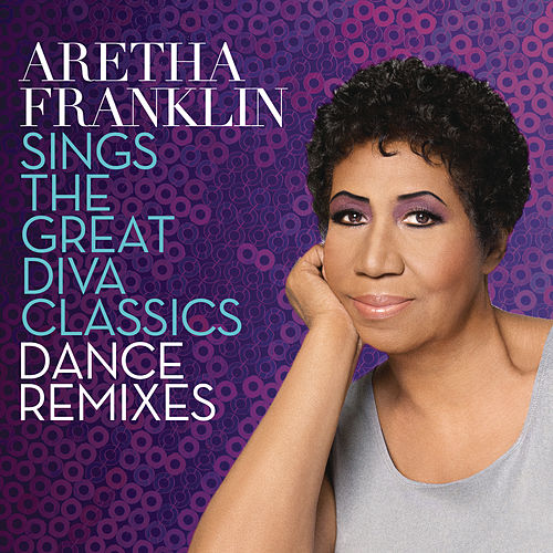 Aretha Franklin Sings the Great Diva Classics: Dance Remixes by Aretha Franklin