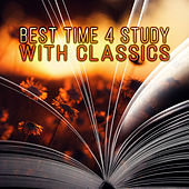 Best Time 4 Study with Classics – Background Instrumental Music, Collection for Students, Classics to Concentrate & Increase Brain Power, Stimulation Gray Matters, Exam Study Music by Best Time Study Collection