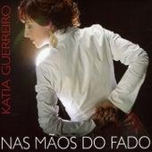 Nas Mãos do Fado by Katia Guerreiro