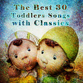 The best 30 Toddlers Songs with Classics – Lullabies for Babies, Favourite Sllepytime Songs for Your Baby, Classical Style for Kids & Children by Sleepytime Toddlers Club