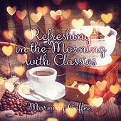 Refreshing in the Morning with Classics – Silver Collection, Positive Attitude to the World, Classical Chill Out, Morning Coffee, Well Being with Mood & Chamber Music by Refreshing Morning Music Center