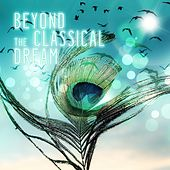 Beyond the Classical Dream - Music for Restful Sleep, Sweet Dreams with Soothing Music, Deep Sleep Music, Background Instrumental Music for Massage Therapy, Memories Dreams Reflections by Memories Dreams Reflections Guru
