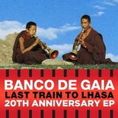 Last Train to Lhasa EP von Banco de Gaia