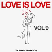 Love Is Love, Vol. 9 (The Sound of Valentine's Day) by Various Artists