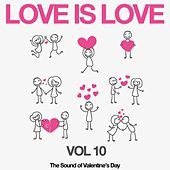 Love Is Love, Vol. 10 (The Sound of Valentine's Day) by Various Artists