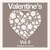 Valentine's Compilation, Vol. 6 (The Music of Your Love) by Various Artists
