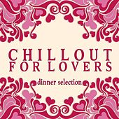 Chillout for Lovers: Dinner Selection by Various Artists