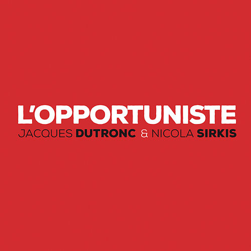 L'opportuniste by Jacques Dutronc