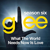 Glee: The Music, What the World Needs Now is Love by Glee Cast