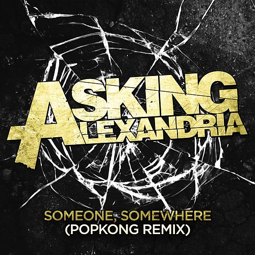Someone, Somewhere (Popkong Remix) by Asking Alexandria
