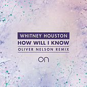 How Will I Know (Oliver Nelson Remix) von Whitney Houston