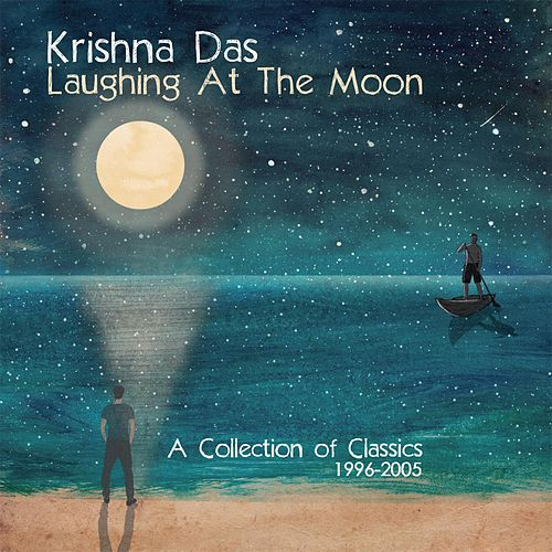 Laughing At The Moon: A Collection of Classics 1996-2005 von Krishna Das