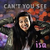 Can't You See by Isa