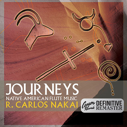 Journeys (Canyon Records Definitive Remaster) by R. Carlos Nakai