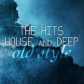 The Hits House and Deep Old Style by Various Artists