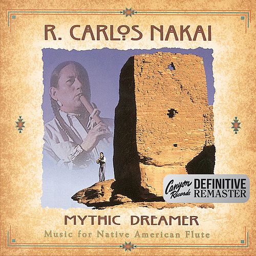 Mythic Dreamer (Canyon Records Definitive Remaster) by R. Carlos Nakai
