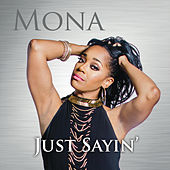 Just Sayin' by Mona