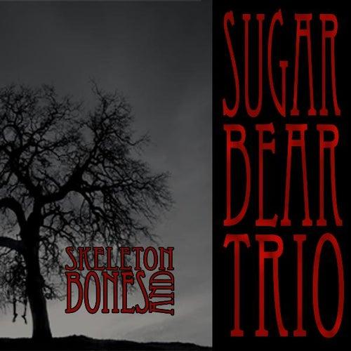 Skeletons and Bones by Sugar Bear Trio