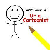 Ur a Cartoonist by Rucka Rucka Ali