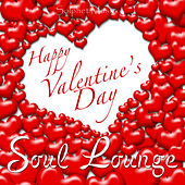 Happy Valentine's Day - Soul Lounge by Various Artists