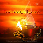 Tea Time Chill Lounge by Various Artists