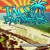 Life's a Beach (The Ultimate Collection) by Taco & Da Mofos