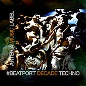 Arteria Music Label #beatportdecade Techno by Various Artists