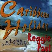 Caribbean Holiday Reggie Paul by Reggie Paul