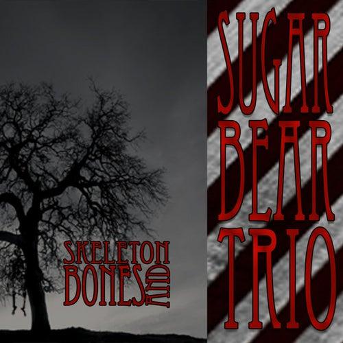 Skeletons and Bones - Single by Sugar Bear Trio