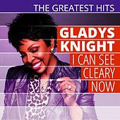 The Greatest Hits: Gladys Knight - I Can See Cleary Now by Gladys Knight