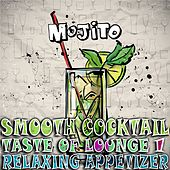 Smooth Cocktail, Taste Of Lounge, Vol. 1 (Relaxing Appetizer, ChillOut Session Mojito) by Various Artists