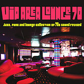VIP Area Lounge 70 (Jazz, Funk and Lounge Collection of 70s Sound Revised) by Various Artists