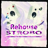 Rehouse Strobo (Top 40 Dance 2015 Essential Hits for DJ Set and Music Festival Extended Only) by Various Artists