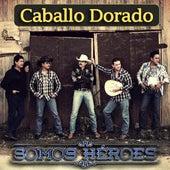 Somos Héroes by Caballo Dorado