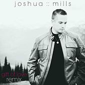Gift of Love (Remix) by Joshua Mills