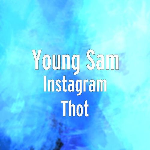 Instagram Thot by Young Sam