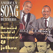 America's Song Butchers: The Weird World of Homer & Jethro by Homer and Jethro