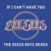 If I Can't Have You [The Disco Boys Remix] by Bee Gees