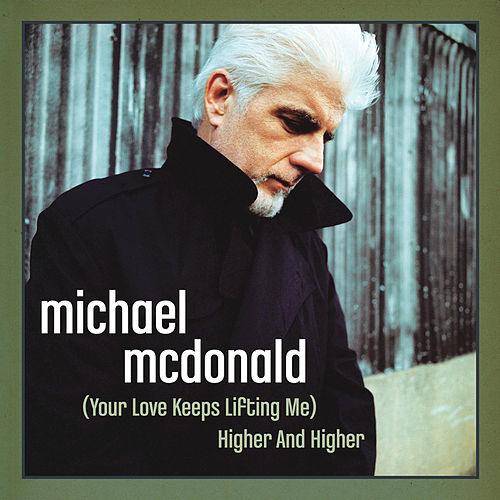 (Your Love Keeps Lifting Me) Higher And Higher by Michael McDonald