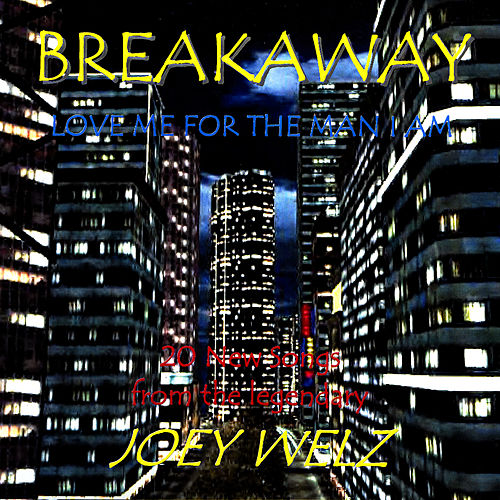 Breakaway / Love Me For The Man I Am by Joey Welz