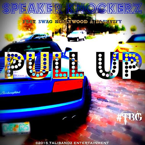 Pull up (feat. Swag Hollywood & Dluhvify) by Speaker Knockerz